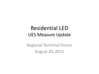 Residential LED UES Measure Update