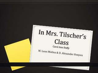 in mrs tilschers class by carol ann duffy essay In her poem 'in mrs tilscher's class', carol ann duffy effectively uses many language techniques to convey the changes that occur in a schoolchild's outlook and maturity as they grow older.