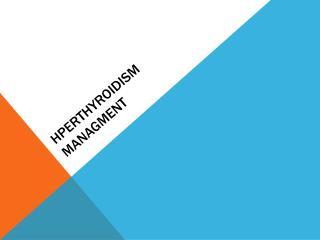Hperthyroidism managment
