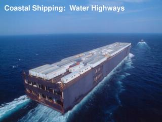 Coastal Shipping:  Water Highways