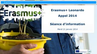 Erasmus+ Leonardo  Appel 2014 Séance d'information Mardi 21 janvier 2014