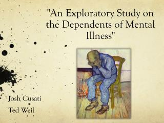 """An  Exploratory Study  on the  Dependents  of Mental Illness"""