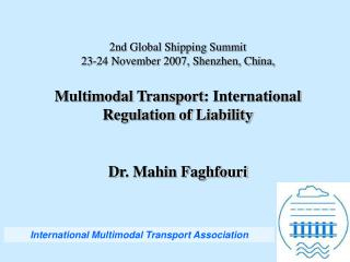 2nd Global Shipping Summit 23-24 November 2007, Shenzhen, China,  Multimodal Transport : International Regulation of Lia