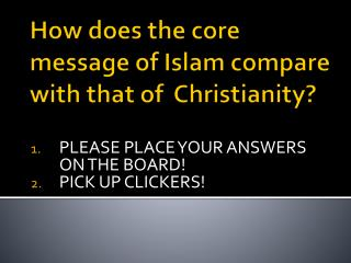 How does the core message of Islam compare with that of  Christianity?