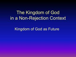 The Kingdom of God  in a Non-Rejection Context
