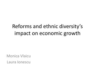 Reforms and ethnic diversity's  i mpact  on  economic growth