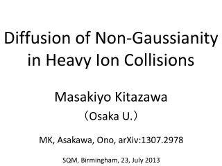 Diffusion of Non- Gaussianity in Heavy Ion Collisions