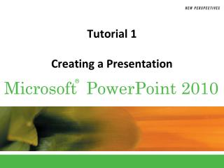 Tutorial 1 Creating a Presentation