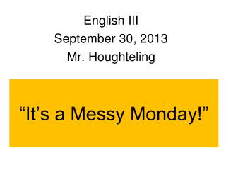 """It's a Messy Monday!"""
