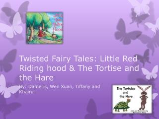Twisted Fairy Tales: Little Red Riding hood & The Tortise and the Hare