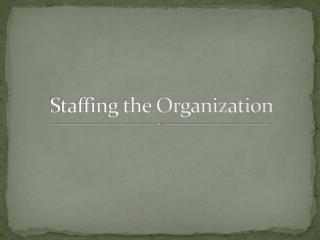 Staffing the Organization