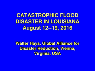 CATASTROPHIC FLOOD DISASTER IN LOUISIANA August 12--19, 2016