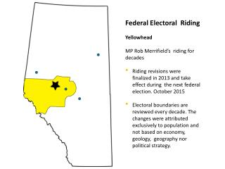 Federal Electoral  Riding Yellowhead MP Rob Merrifield's  riding for decades