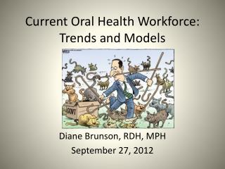 Current Oral Health Workforce:  Trends and Models