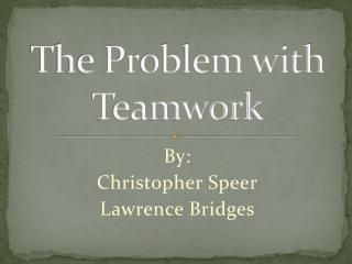 The Problem with Teamwork