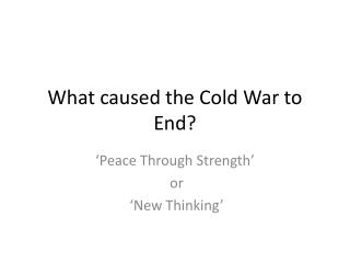 What caused the Cold War to End?