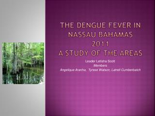 The dengue fever in  nassau bahamas 2011 a study of the areas