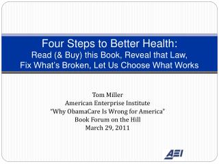 "Tom Miller American Enterprise Institute ""Why ObamaCare Is Wrong for America"""