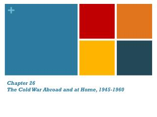 Chapter 26 The Cold War Abroad and at Home, 1945-1960