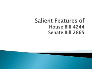 Salient Features of               House Bill 4244  Senate Bill 2865