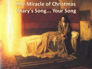 The Miracle of  Christmas  Mary's Song... Your  Song