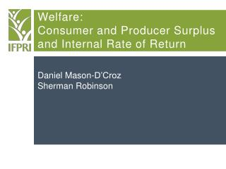 Welfare:  Consumer and Producer Surplus and Internal Rate of Return