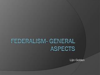 Federalism- General Aspects