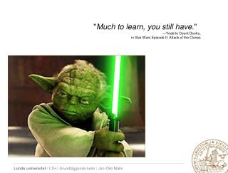 """ Much to learn, you still have. """