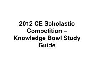 2012 CE Scholastic Competition – Knowledge Bowl Study Guide