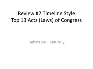 Review #2 Timeline Style Top 13 Acts (Laws) of Congress