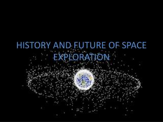 HISTORY AND FUTURE OF SPACE EXPLORATION