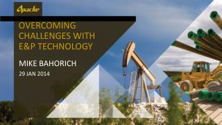 Overcoming challenges with E&P Technology