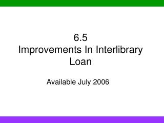 6.5  Improvements In Interlibrary Loan