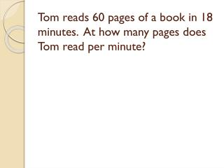 Tom reads 60 pages of a book in 18 minutes.  At how many pages does Tom read per minute?