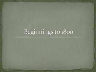 Beginnings to 1800