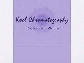 Kool  Chromatography