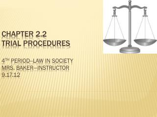 Chapter 2.2 Trial Procedures  4 th  period--Law in Society Mrs. Baker—Instructor  9.17.12