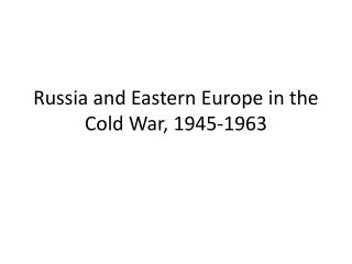 Russia and Eastern Europe in the Cold War, 1945-1963