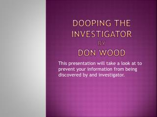 Dooping the Investigator by don wood