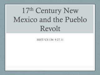 17 th  Century New Mexico and the Pueblo Revolt