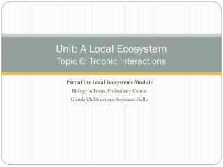 Unit: A Local Ecosystem Topic  6 : Trophic Interactions