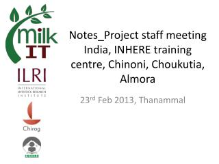 Notes_Project  staff meeting India, INHERE training centre,  Chinoni ,  Choukutia , Almora