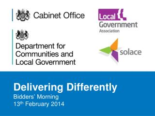 Delivering Differently Bidders' Morning 13 th  February 2014