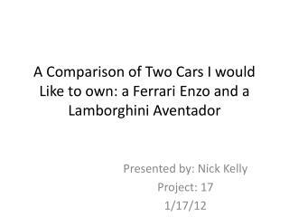 A Comparison of Two Cars I would Like to own: a Ferrari  Enzo  and a  Lamborghini  Aventador