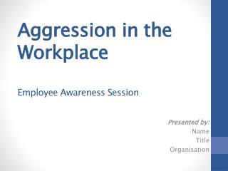 Aggression in the Workplace Employee Awareness Session