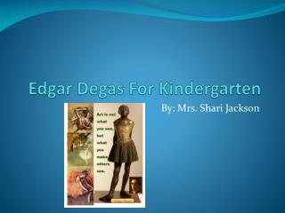 Edgar Degas For Kindergarten