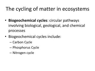 The cycling of matter in ecosystems