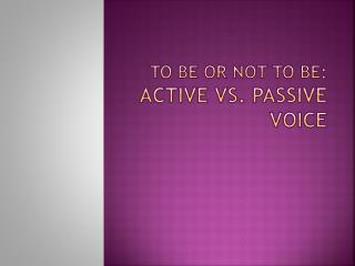 To Be or Not To Be: Active vs. Passive Voice