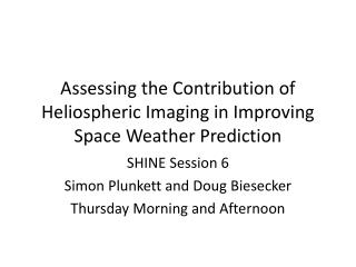Assessing the Contribution of  Heliospheric  Imaging in Improving Space Weather Prediction