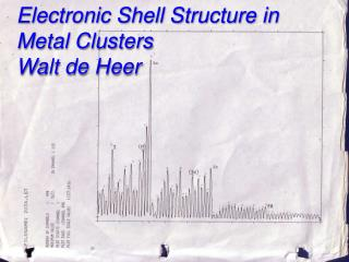 Electronic Shell Structure in Metal  Clusters Walt de  Heer